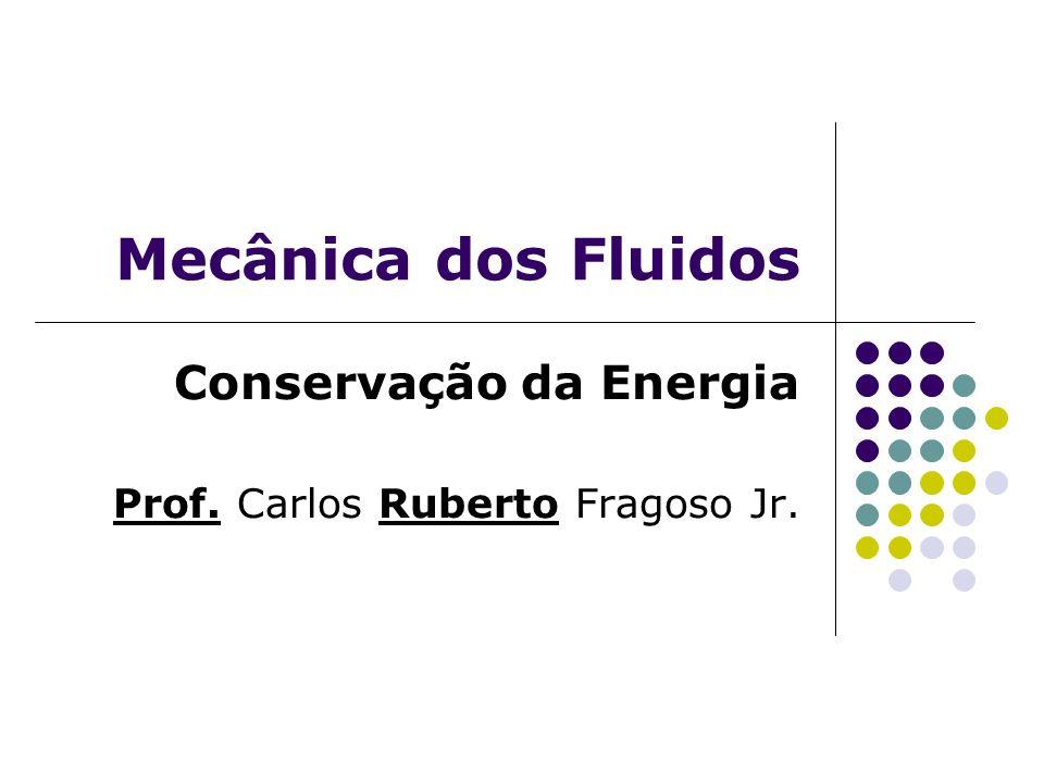 Mecânica dos Fluidos Conservação da Energia Prof. Carlos Ruberto Fragoso Jr.