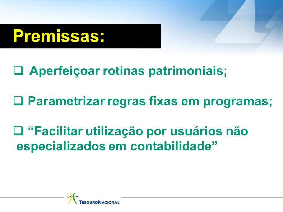 Aperfeiçoar rotinas patrimoniais; Parametrizar regras fixas em programas; Facilitar utilização por usuários não especializados em contabilidade Premis