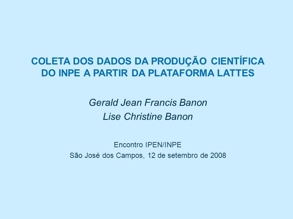 Gerald Jean Francis Banon Lise Christine Banon Encontro IPEN/INPE São José dos Campos, 12 de setembro de 2008 COLETA DOS DADOS DA PRODUÇÃO CIENTÍFICA