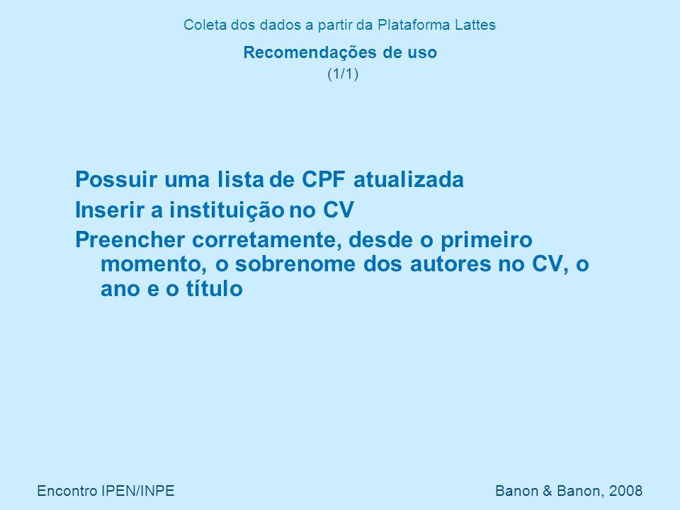 Coleta dos dados a partir da Plataforma Lattes Encontro IPEN/INPE Banon & Banon, 2008 Recomendações de uso (1/1) Possuir uma lista de CPF atualizada I