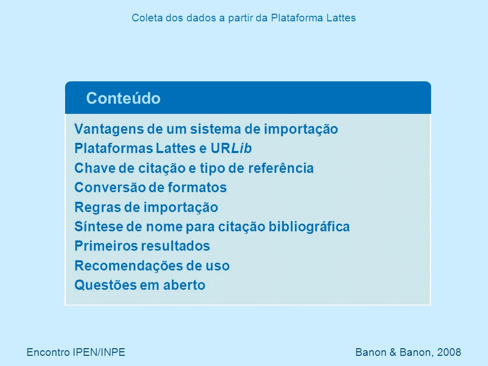 Vantagens de um sistema de importação Plataformas Lattes e URLib Chave de citação e tipo de referência Conversão de formatos Regras de importação Sínt
