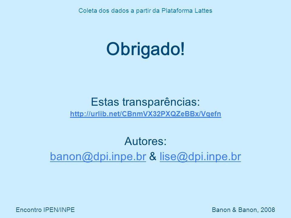 Obrigado! Estas transparências: http://urlib.net/CBnmVX32PXQZeBBx/Vqefn Autores: banon@dpi.inpe.brbanon@dpi.inpe.br & lise@dpi.inpe.brlise@dpi.inpe.br