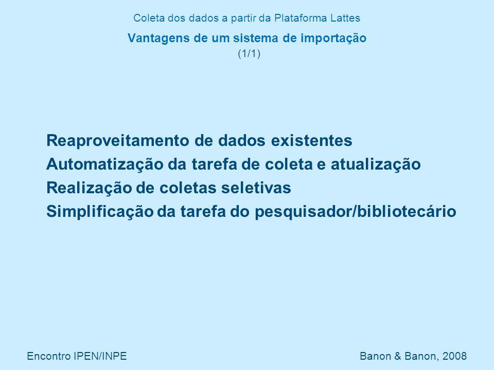 Encontro IPEN/INPE Banon & Banon, 2008 Vantagens de um sistema de importação (1/1) Reaproveitamento de dados existentes Automatização da tarefa de col