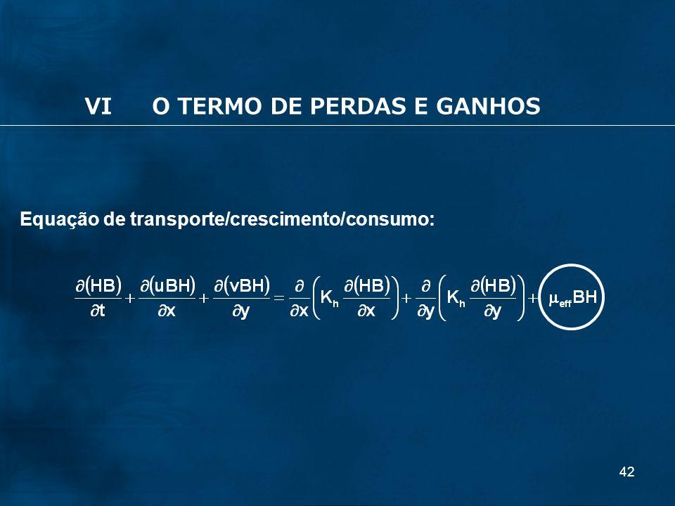 42 Equação de transporte/crescimento/consumo: VIO TERMO DE PERDAS E GANHOS