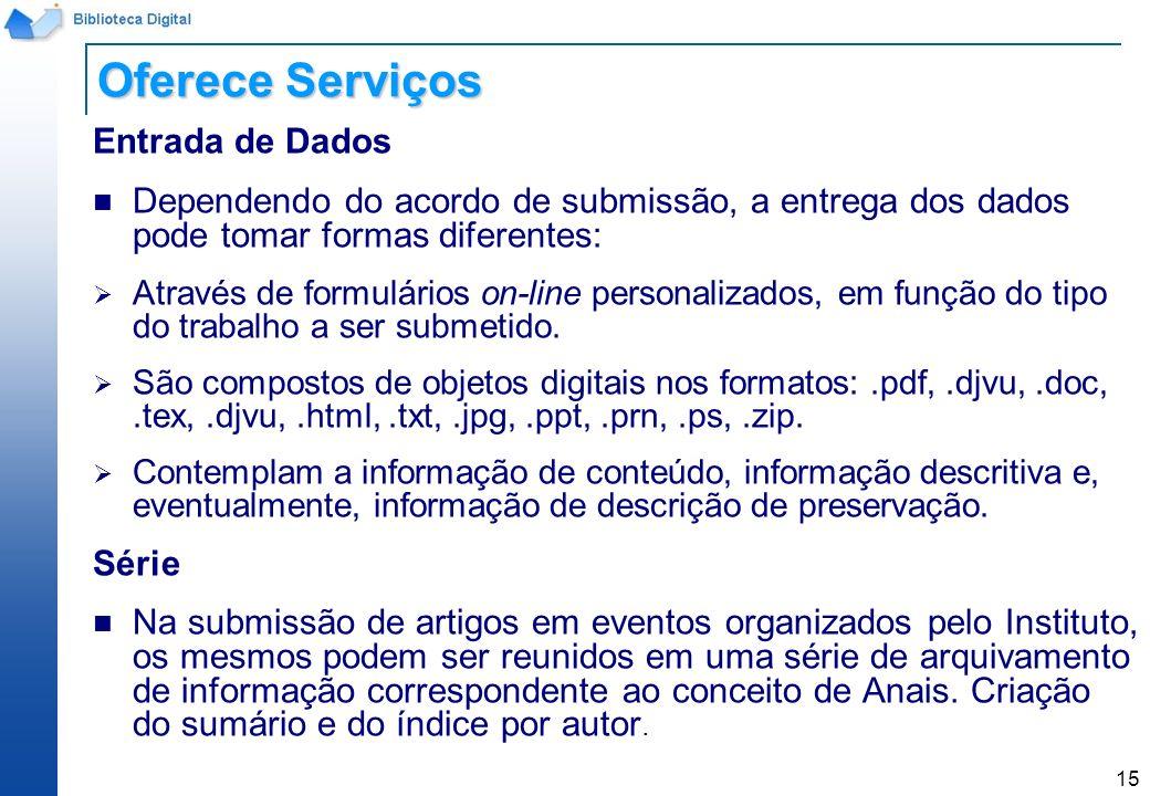 15 Entrada de Dados Dependendo do acordo de submissão, a entrega dos dados pode tomar formas diferentes: Através de formulários on-line personalizados