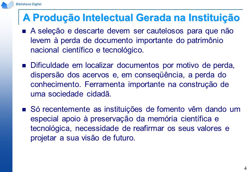 4 A seleção e descarte devem ser cautelosos para que não levem à perda de documento importante do patrimônio nacional científico e tecnológico. Dificu