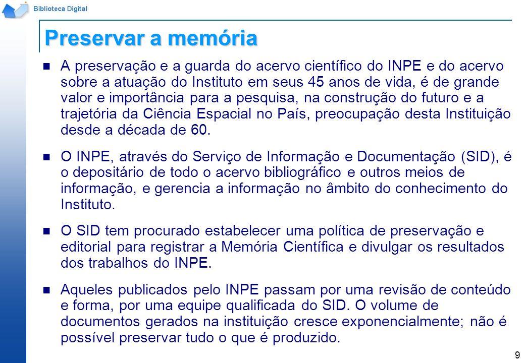 9 A preservação e a guarda do acervo científico do INPE e do acervo sobre a atuação do Instituto em seus 45 anos de vida, é de grande valor e importân