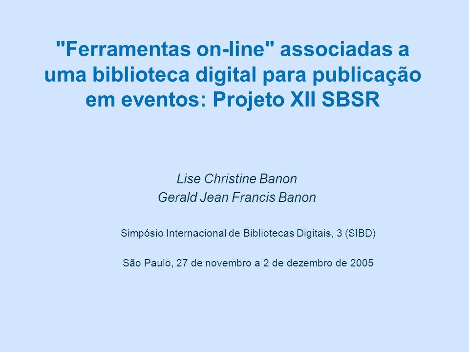 Ferramentas on-line associadas a uma biblioteca digital para publicação em eventos: Projeto XII SBSR Lise Christine Banon Gerald Jean Francis Banon Simpósio Internacional de Bibliotecas Digitais, 3 (SIBD) São Paulo, 27 de novembro a 2 de dezembro de 2005