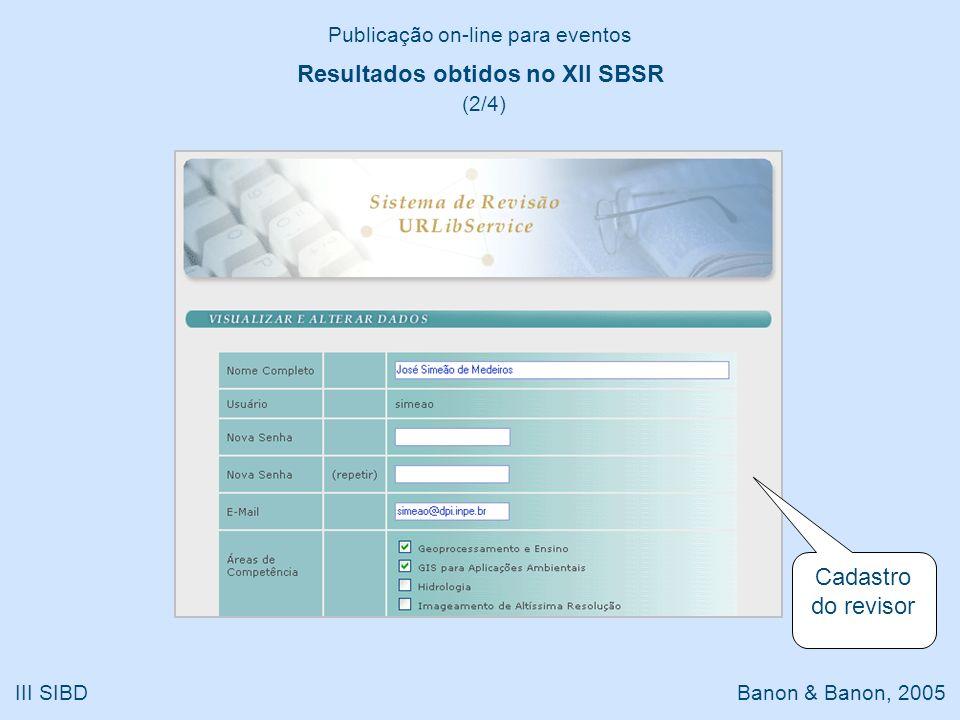 Publicação on-line para eventos III SIBD Banon & Banon, 2005 Resultados obtidos no XII SBSR (2/4) Cadastro do revisor