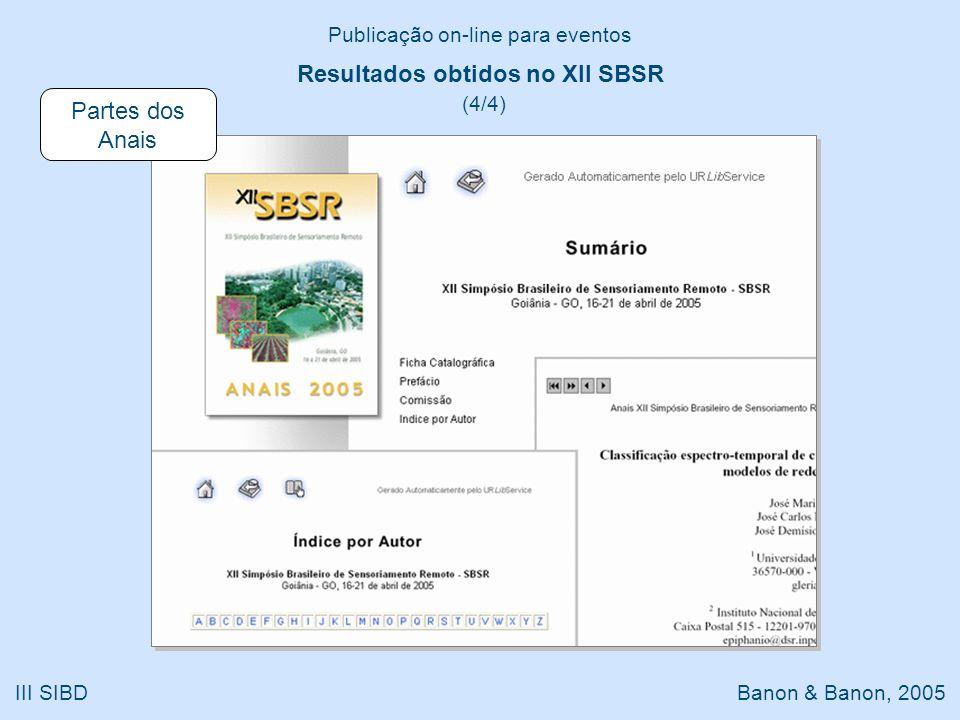 Publicação on-line para eventos III SIBD Banon & Banon, 2005 Resultados obtidos no XII SBSR (4/4) Partes dos Anais