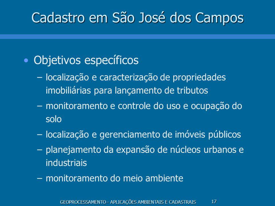 GEOPROCESSAMENTO - APLICAÇÕES AMBIENTAIS E CADASTRAIS 17 Cadastro em São José dos Campos Objetivos específicos –localização e caracterização de propri