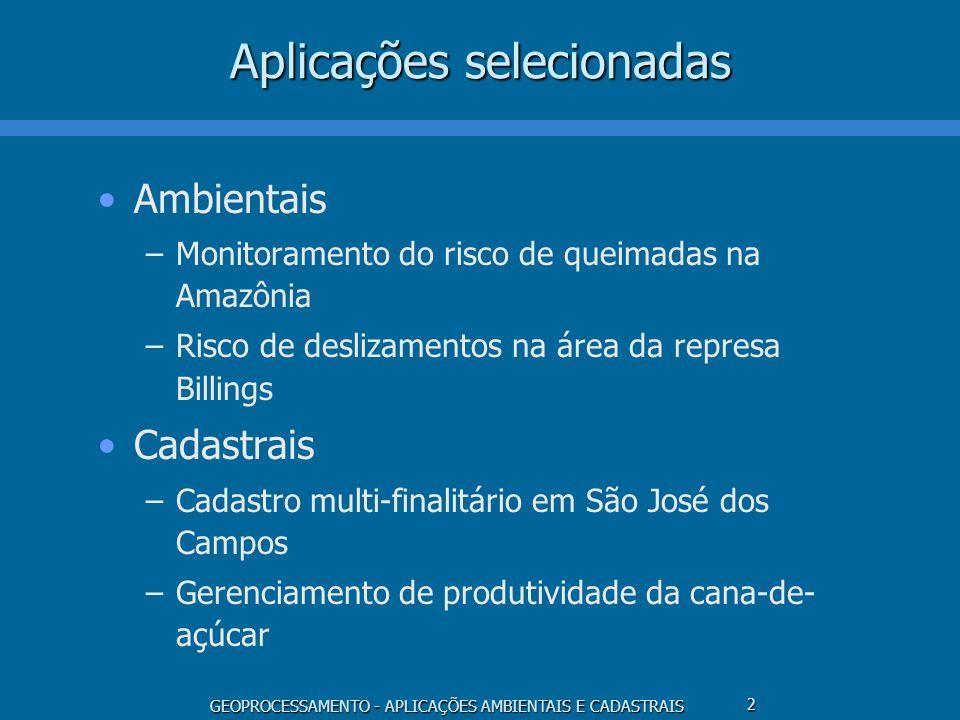 GEOPROCESSAMENTO - APLICAÇÕES AMBIENTAIS E CADASTRAIS 2 Aplicações selecionadas Ambientais –Monitoramento do risco de queimadas na Amazônia –Risco de