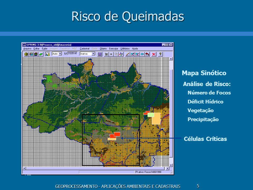 GEOPROCESSAMENTO - APLICAÇÕES AMBIENTAIS E CADASTRAIS 5 Risco de Queimadas Mapa Sinótico Análise de Risco: Número de Focos Déficit Hídrico Vegetação P