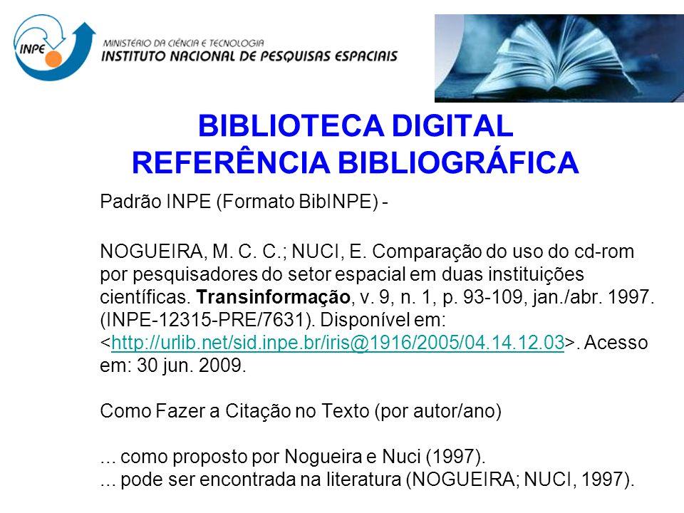 BIBLIOTECA DIGITAL REFERÊNCIA BIBLIOGRÁFICA Padrão INPE (Formato BibINPE) - NOGUEIRA, M. C. C.; NUCI, E. Comparação do uso do cd-rom por pesquisadores