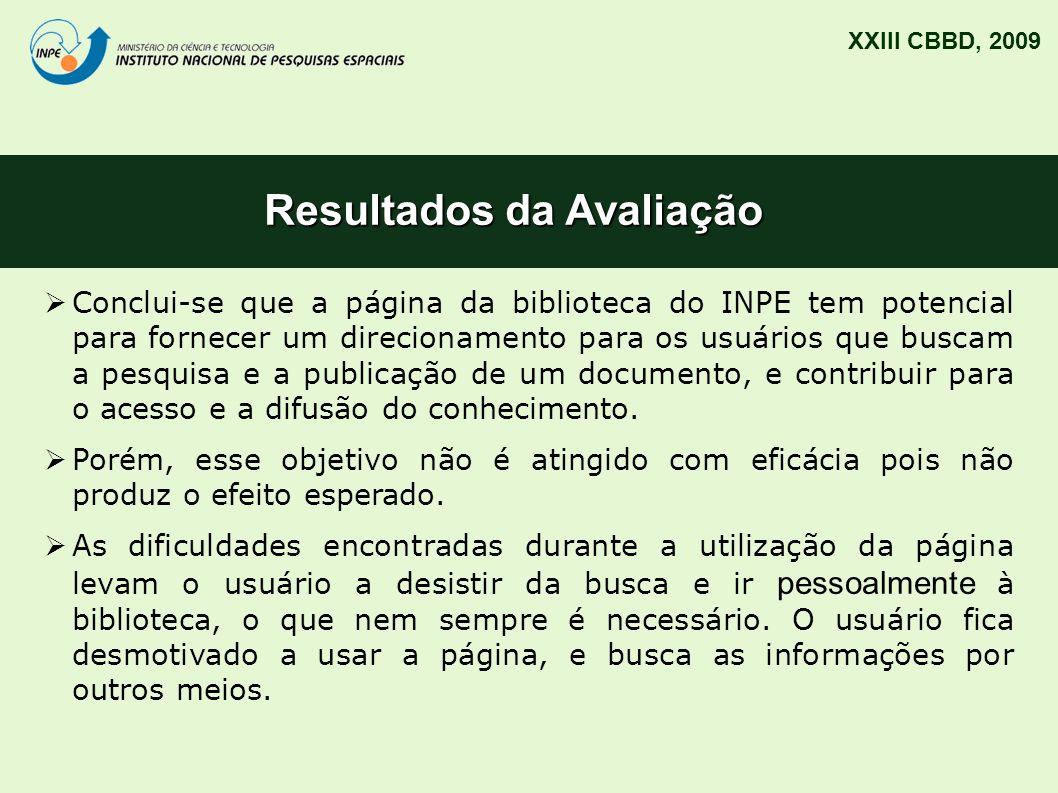 Resultados da Avaliação XXIII CBBD, 2009 Conclui-se que a página da biblioteca do INPE tem potencial para fornecer um direcionamento para os usuários