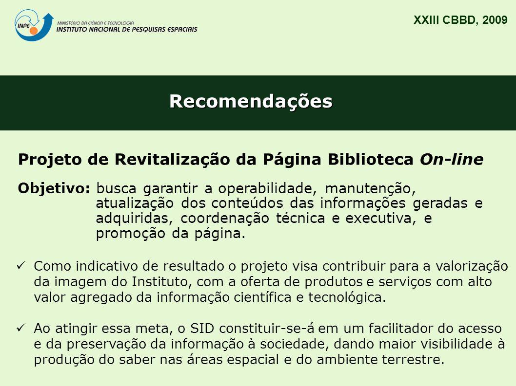Recomendações XXIII CBBD, 2009 Projeto de Revitalização da Página Biblioteca On-line Objetivo: busca garantir a operabilidade, manutenção, atualização