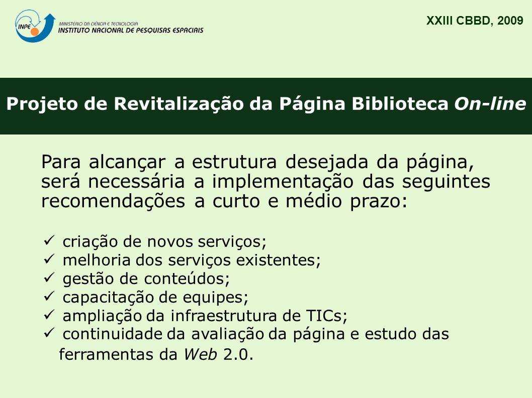 Projeto de Revitalização da Página Biblioteca On-line XXIII CBBD, 2009 Para alcançar a estrutura desejada da página, será necessária a implementação d