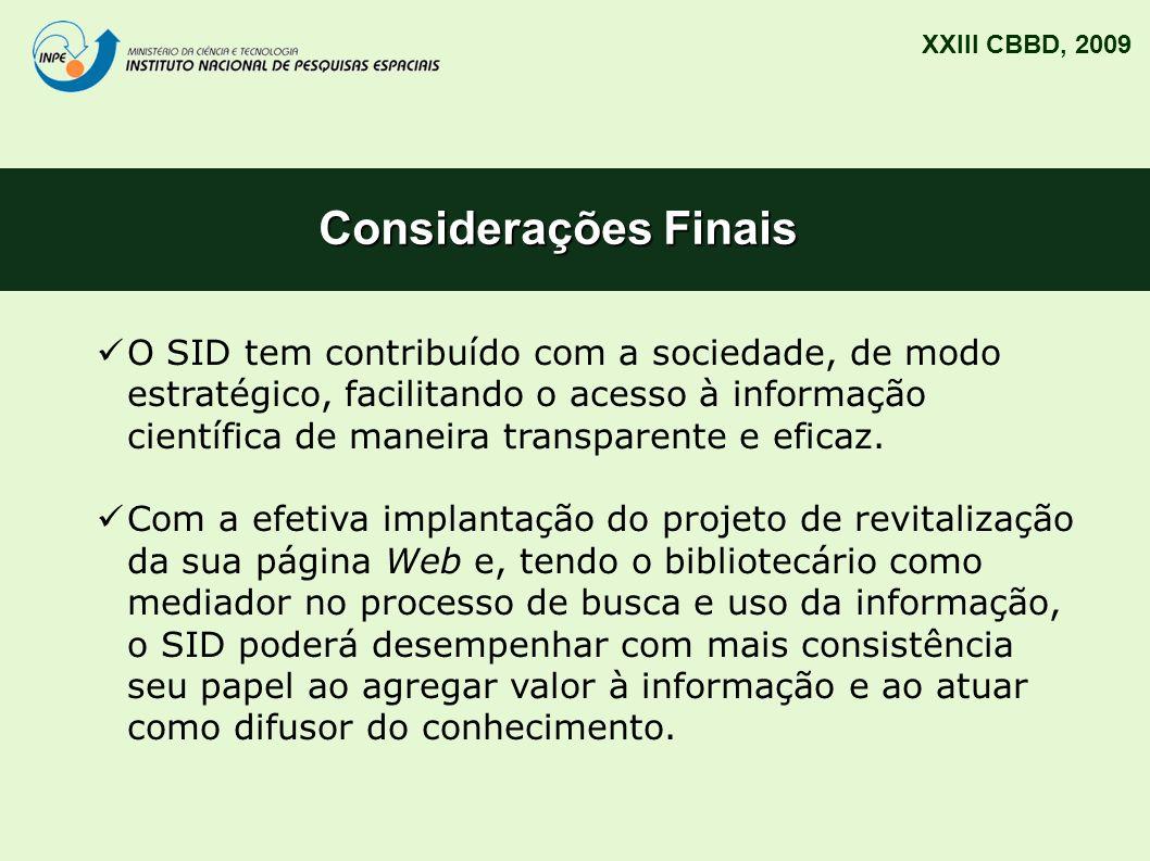 Considerações Finais XXIII CBBD, 2009 O SID tem contribuído com a sociedade, de modo estratégico, facilitando o acesso à informação científica de mane