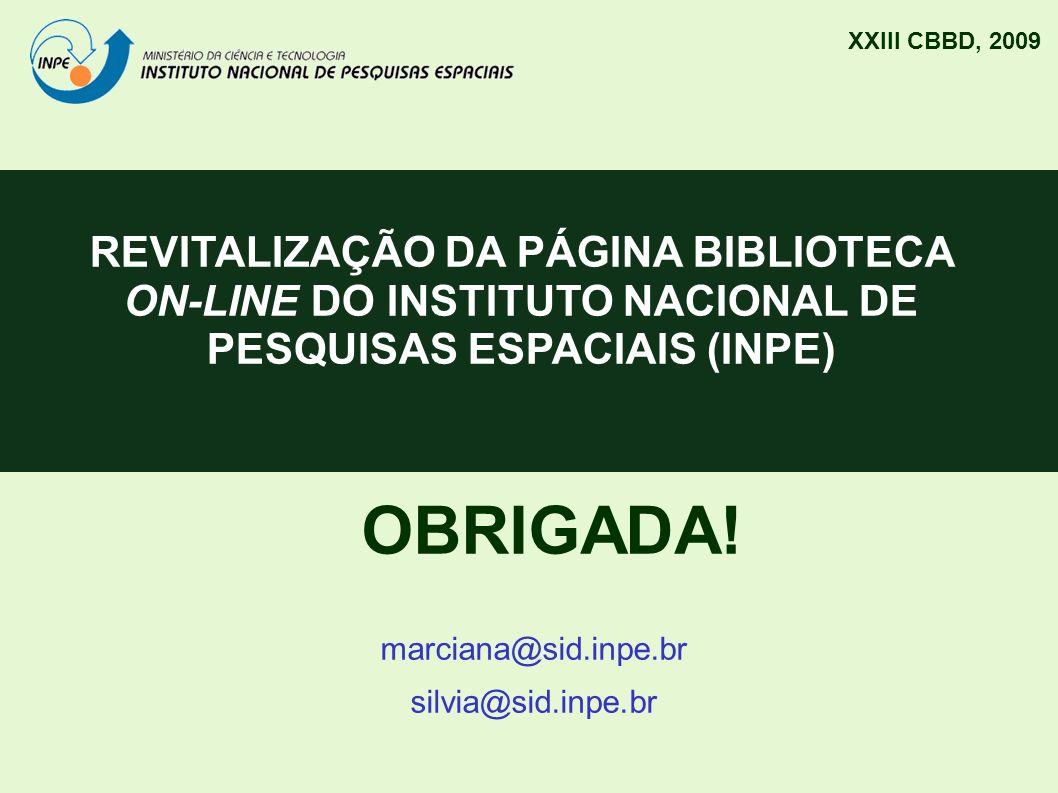 REVITALIZAÇÃO DA PÁGINA BIBLIOTECA ON-LINE DO INSTITUTO NACIONAL DE PESQUISAS ESPACIAIS (INPE) OBRIGADA! marciana@sid.inpe.br silvia@sid.inpe.br XXIII