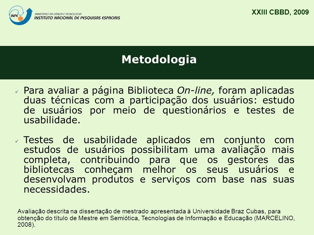 Metodologia XXIII CBBD, 2009 Para avaliar a página Biblioteca On-line, foram aplicadas duas técnicas com a participação dos usuários: estudo de usuári