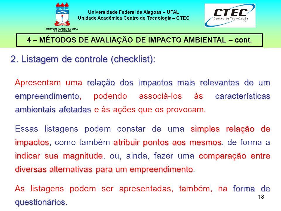 18 4 – MÉTODOS DE AVALIAÇÃO DE IMPACTO AMBIENTAL – cont. Universidade Federal de Alagoas – UFAL Unidade Acadêmica Centro de Tecnologia – CTEC relação
