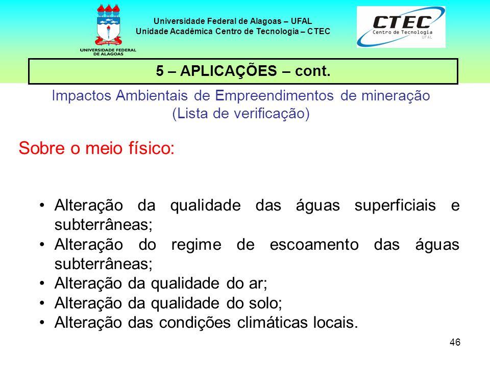 46 Universidade Federal de Alagoas – UFAL Unidade Acadêmica Centro de Tecnologia – CTEC 5 – APLICAÇÕES – cont. Impactos Ambientais de Empreendimentos