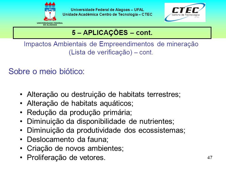47 Universidade Federal de Alagoas – UFAL Unidade Acadêmica Centro de Tecnologia – CTEC 5 – APLICAÇÕES – cont. Impactos Ambientais de Empreendimentos