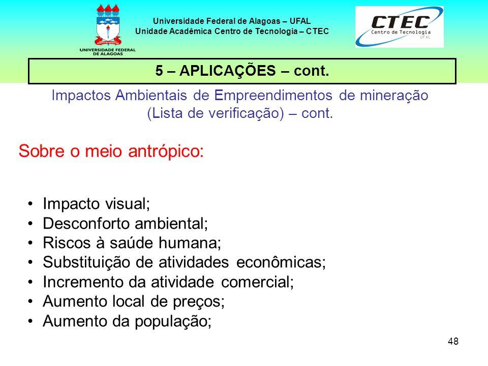 48 Universidade Federal de Alagoas – UFAL Unidade Acadêmica Centro de Tecnologia – CTEC 5 – APLICAÇÕES – cont. Impactos Ambientais de Empreendimentos