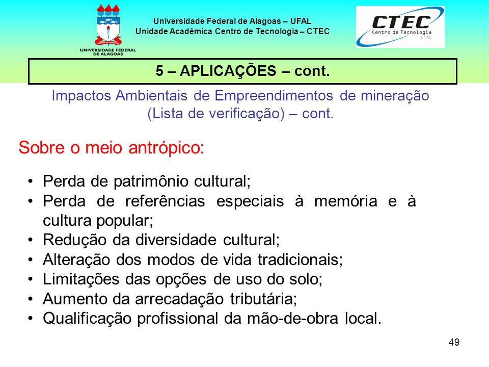 49 Universidade Federal de Alagoas – UFAL Unidade Acadêmica Centro de Tecnologia – CTEC 5 – APLICAÇÕES – cont. Impactos Ambientais de Empreendimentos