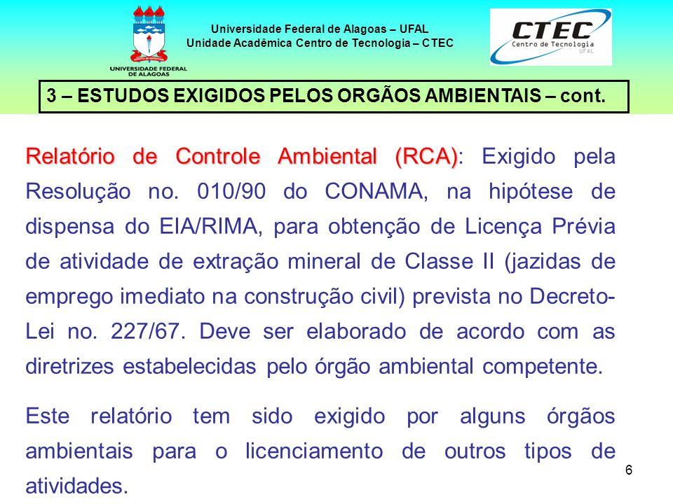 6 3 – ESTUDOS EXIGIDOS PELOS ORGÃOS AMBIENTAIS – cont. Universidade Federal de Alagoas – UFAL Unidade Acadêmica Centro de Tecnologia – CTEC Relatório