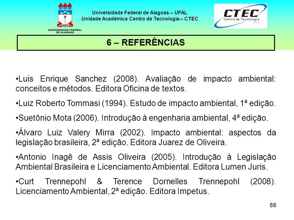 66 Universidade Federal de Alagoas – UFAL Unidade Acadêmica Centro de Tecnologia – CTEC 6 – REFERÊNCIAS Luis Enrique Sanchez (2008). Avaliação de impa