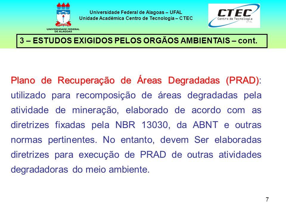 7 3 – ESTUDOS EXIGIDOS PELOS ORGÃOS AMBIENTAIS – cont. Universidade Federal de Alagoas – UFAL Unidade Acadêmica Centro de Tecnologia – CTEC Plano de R