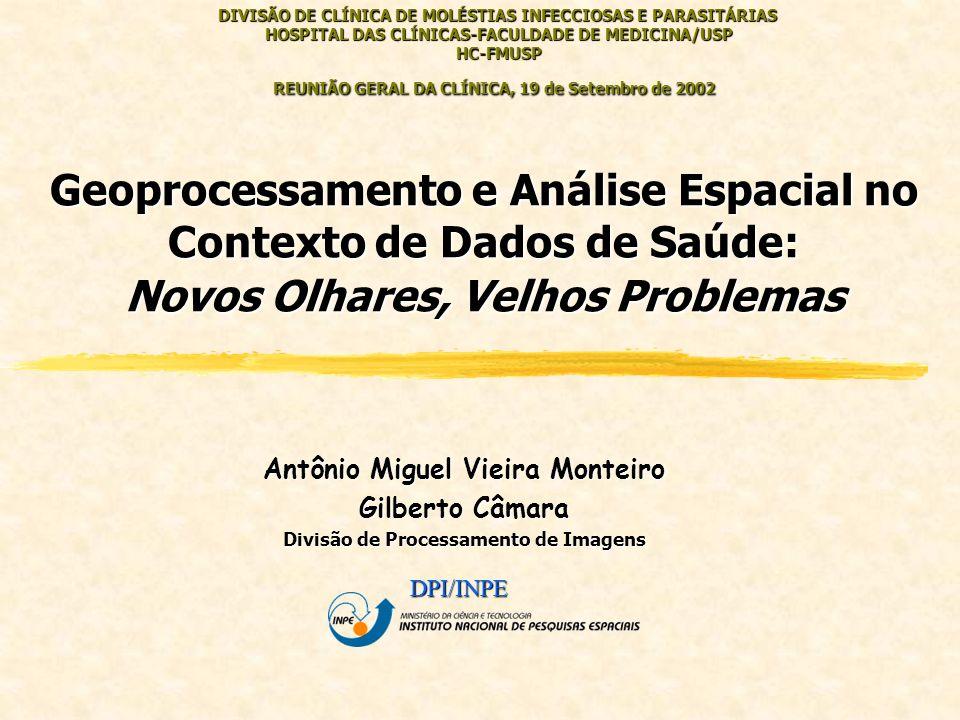 Antônio Miguel Vieira Monteiro Gilberto Câmara Divisão de Processamento de Imagens DPI/INPE DIVISÃO DE CLÍNICA DE MOLÉSTIAS INFECCIOSAS E PARASITÁRIAS