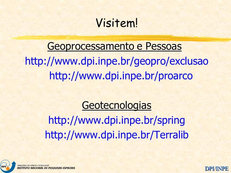 DPI/INPE Visitem! Geoprocessamento e Pessoas http://www.dpi.inpe.br/geopro/exclusao http://www.dpi.inpe.br/proarcoGeotecnologias http://www.dpi.inpe.b