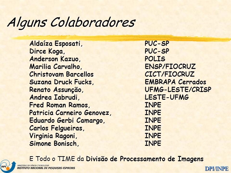 DPI/INPE Alguns Colaboradores Aldaíza Esposati, PUC-SP Dirce Koga, PUC-SP Anderson Kazuo, POLIS Marilia Carvalho, ENSP/FIOCRUZ Christovam BarcellosCIC