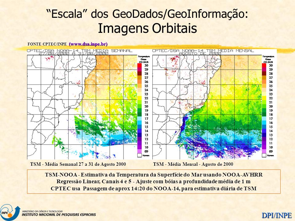 DPI/INPE FONTE CPTEC/INPE (www.dsa.inpe.br) TSM-NOOA - Estimativa da Temperatura da Superfície do Mar usando NOOA-AVHRR Regressão Linear, Canais 4 e 5