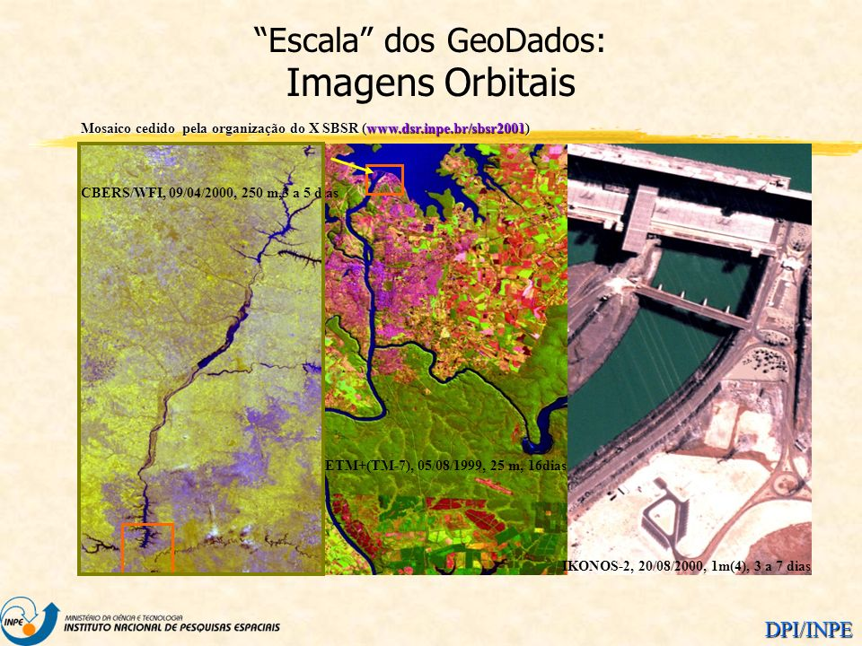 DPI/INPE CBERS/WFI, 09/04/2000, 250 m,3 a 5 dias ETM+(TM-7), 05/08/1999, 25 m, 16dias IKONOS-2, 20/08/2000, 1m(4), 3 a 7 dias Mosaico cedido pela orga