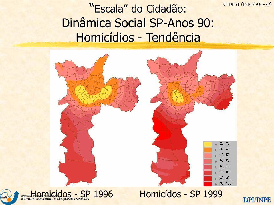 DPI/INPE Homicídos - SP 1996Homicídos - SP 1999 Escala do Cidadão: Dinâmica Social SP-Anos 90: Homicídios - Tendência Escala do Cidadão: Dinâmica Soci
