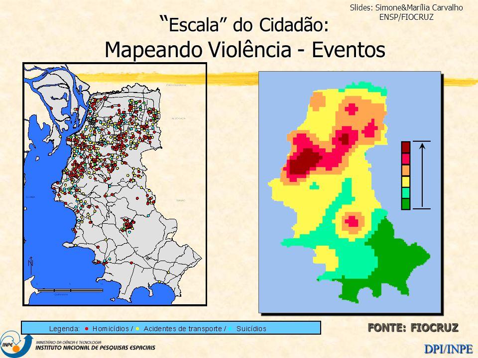 DPI/INPE FONTE: FIOCRUZ Slides: Simone&Marília Carvalho ENSP/FIOCRUZ Escala do Cidadão: Mapeando Violência - Eventos Escala do Cidadão: Mapeando Violê