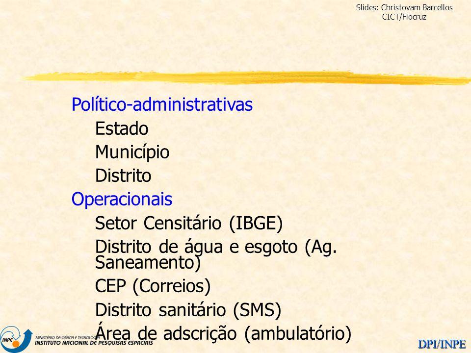 DPI/INPE Político-administrativas Estado Município Distrito Operacionais Setor Censitário (IBGE) Distrito de água e esgoto (Ag. Saneamento) CEP (Corre