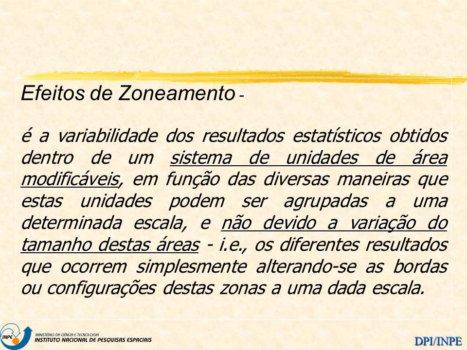 DPI/INPE Efeitos de Zoneamento - sistema de unidades de área modificáveis não devido a variação do tamanho destas áreas é a variabilidade dos resultad