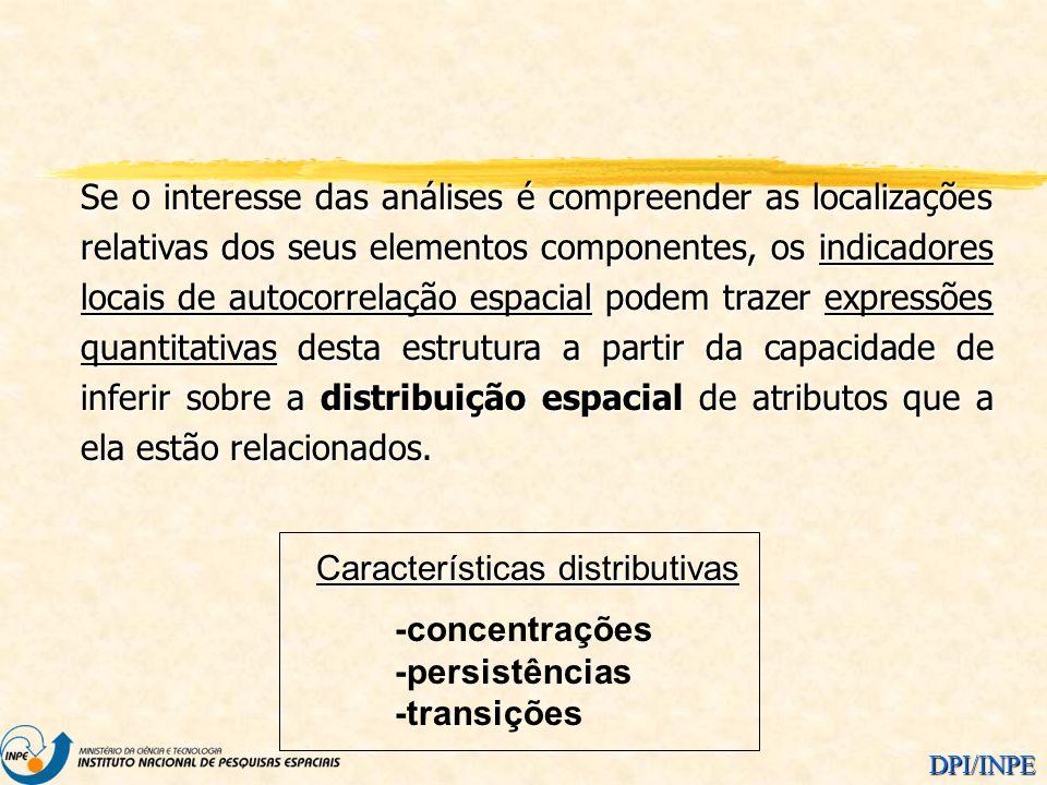 DPI/INPE Se o interesse das análises é compreender as localizações relativas dos seus elementos componentes, os indicadores locais de autocorrelação e