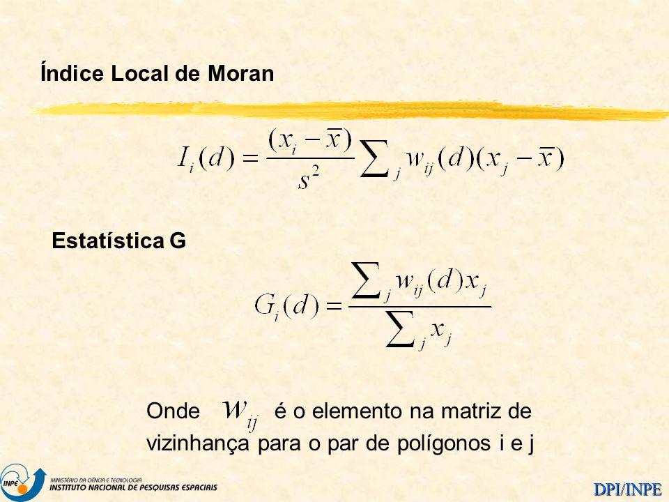 DPI/INPE Estatística G Índice Local de Moran Onde é o elemento na matriz de vizinhança para o par de polígonos i e j