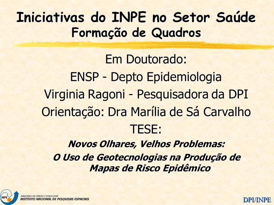 DPI/INPE Em Doutorado: ENSP - Depto Epidemiologia Virginia Ragoni - Pesquisadora da DPI Orientação: Dra Marília de Sá Carvalho TESE: Novos Olhares, Ve