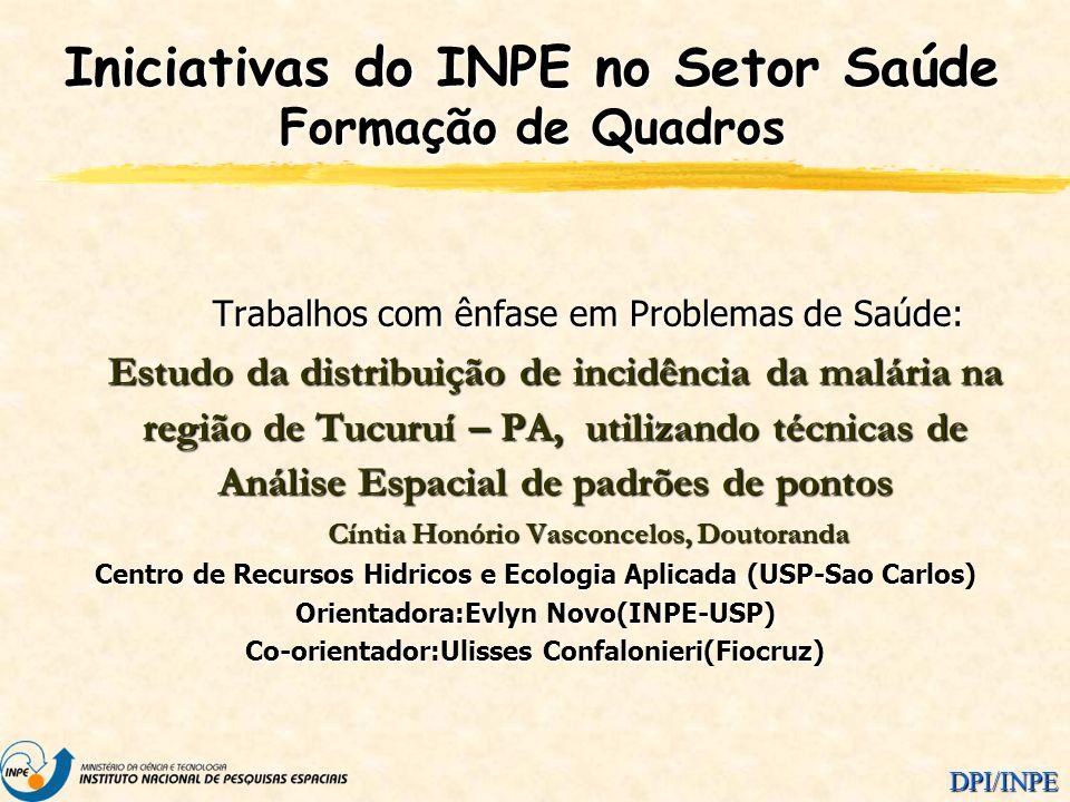 DPI/INPE Trabalhos com ênfase em Problemas de Saúde: Estudo da distribuição de incidência da malária na região de Tucuruí – PA, utilizando técnicas de