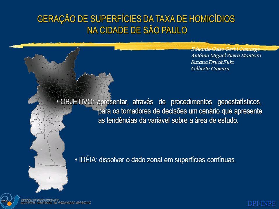 DPI/INPE GERAÇÃO DE SUPERFÍCIES DA TAXA DE HOMICÍDIOS NA CIDADE DE SÃO PAULO NA CIDADE DE SÃO PAULO OBJETIVO: apresentar, através de procedimentos geo