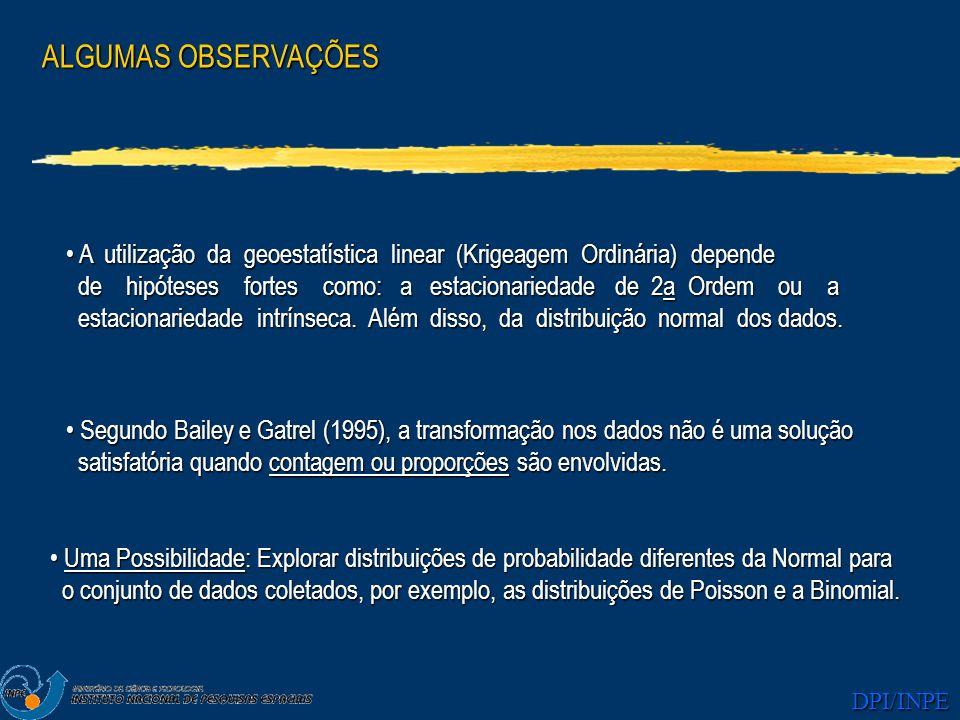 DPI/INPE ALGUMAS OBSERVAÇÕES A utilização da geoestatística linear (Krigeagem Ordinária) depende A utilização da geoestatística linear (Krigeagem Ordi