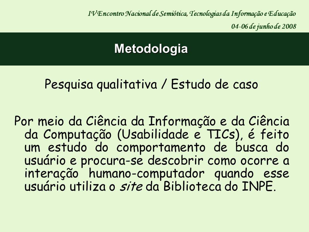 Pesquisa qualitativa / Estudo de caso Por meio da Ciência da Informação e da Ciência da Computação (Usabilidade e TICs), é feito um estudo do comporta