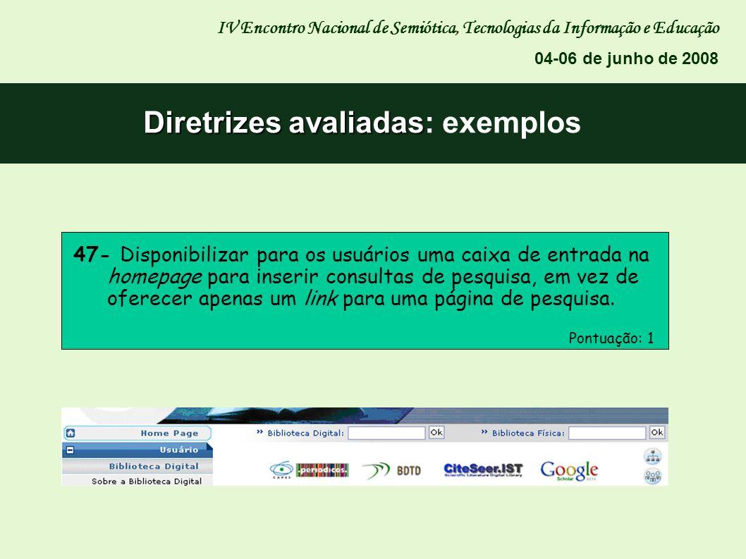Diretrizes avaliadas Diretrizes avaliadas: exemplos IV Encontro Nacional de Semiótica, Tecnologias da Informação e Educação 04-06 de junho de 2008 47-