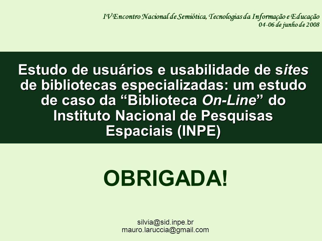 OBRIGADA! IV Encontro Nacional de Semiótica, Tecnologias da Informação e Educação 04-06 de junho de 2008 Estudo de usuários e usabilidade de sites de
